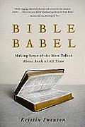 Bible Babel: Making Sense of the Most Talked about Book of All Time Cover