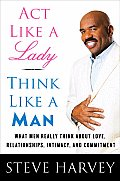 Act Like a Lady Think Like a Man What Men Really Think about Love Relationships Intimacy & Commitment