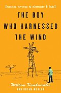 The Boy Who Harnessed the Wind: Creating Currents of Electricity and Hope Cover