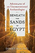 Beneath the Sands of Egypt: Adventures of an Unconventional Archaeologist Cover