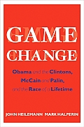 Game Change: Obama and the Clintons, McCain and Palin, and the Race of a Lifetime Cover