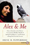 Alex & Me: How a Scientist and a Parrot Discovered a Hidden World of Animal Intelligence--And Formed a Deep Bond in the Process (Large Print)