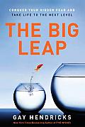 The Big Leap: Conquer Your Hidden Fear and Take Life to the Next Level Cover