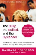 The Bully, the Bullied, and the Bystander: From Preschool to Highschool--How Parents and Teachers Can Help Break the Cycle (Updated Edition) Cover