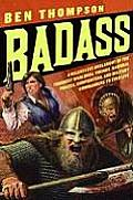 Badass: A Relentless Onslaught of the Toughest Warlords, Vikings, Samurai, Pirates, Gunfighters, and Military Commanders to Ever Live Cover