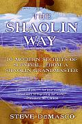 The Shaolin Way: 10 Modern Secrets of Survival from a Shaolin Kung Fu Grandmaster