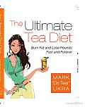 The Ultimate Tea Diet: Burn Fat and Lose Pounds Fast and Forever