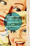 Raising The Perfect Child Through Guilt
