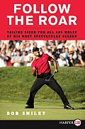 Follow the Roar: Tailing Tiger for All 604 Holes of His Most Spectacular Season (Large Print)