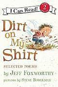Dirt on My Shirt: Selected Poems (I Can Read - Level 2)