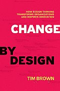 Change by Design: How Design Thinking Transforms Organizations and Inspires Innovation Cover