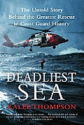 Deadliest Sea The Untold Story Behind the Greatest Rescue in Coast Guard History