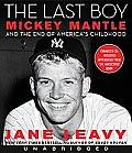 Last Boy Mickey Mantle & the End of Americas Childhood