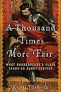 Thousand Times More Fair What Shakespeares Plays Teach Us About Justice