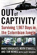 Out of Captivity: Surviving 1,967 Days in the Colombian Jungle