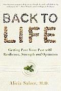 Back to Life Getting Past Your Past with Resilience Strength & Optimism