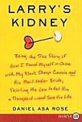 Larry's Kidney: Being the True Story of How I Found Myself in China with My Black Sheep Cousin and His Mail-Order Bride, Skirting the (Large Print)
