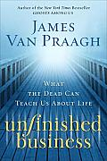 Unfinished Business What the Dead Can Teach Us about Life