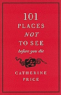 101 Places Not to See Before You Die Cover