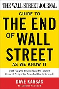 The Wall Street Journal Guide to the End of Wall Street as We Know It: What You Need to Know about the Greatest Financial Crisis of Our Time--And How