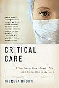 Critical Care A New Nurse Faces Death Life & Everything in Between