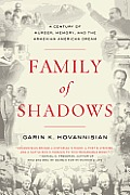 Family of Shadows A Century of Murder Memory & the Armenian American Dream