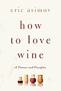 How to Love Wine A Memoir & Manifesto