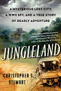 Jungleland A True Story of Adventure Obsession & the Deadly Search for the Lost White City