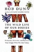 The Wild Life of Our Bodies: Predators, Parasites, and Partners That Shape Who We Are Today Cover