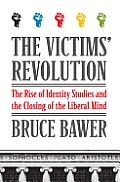 The Victims' Revolution: The Rise of Identity Studies and the Closing of the Liberal Mind Cover