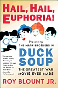 Hail, Hail, Euphoria!: Presenting the Marx Brothers in Duck Soup, the Greatest War Movie Ever Made Cover