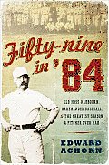 Fifty-Nine in '84: Old Hoss Radbourn, Barehanded Baseball, and the Greatest Season a Pitcher Ever Had Cover