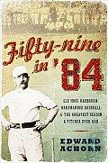 Fifty Nine In 84 Old Hoss Radbourn Barehanded Baseball & the Greatest Season a Pitcher Ever Had