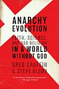 Anarchy Evolution: Faith, Science, and Bad Religion in a World Without God Faith, Science, and Bad Religion in a World Without God