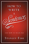 How to Write a Sentence: And How to Read One Cover