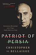 Patriot of Persia Muhammad Mossadegh & a Tragic Anglo American Coup
