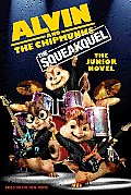 Alvin and the Chipmunks: The Squeakquel: The Junior Novel (Alvin and the Chipmunks: The Squeakquel)