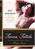 Femme Fatale: Love, Lies, and the Unknown Life of Mata Hari
