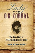 Lady at the Ok Corral The True Story of Josephine Marcus Earp