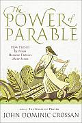 Power of Parable How Fiction by Jesus Became Fiction about Jesus
