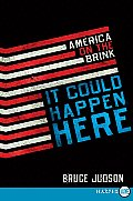 It Could Happen Here: America on the Brink (Large Print)