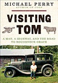 Visiting Tom A Man a Highway & the Road to Roughneck Grace