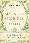 Money, Greed and God: Why Capitalism Is the Solution and Not the Problem (09 Edition)