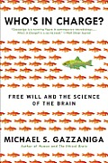Whos in Charge Free Will & the Science of the Brain