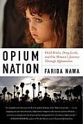Opium Nation: Child Brides, Drug Lords, and One Woman's Journey Through Afghanistan Cover