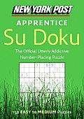 New York Post Apprentice Su Doku: 150 Easy to Medium Puzzles