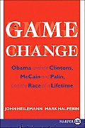 Game Change: Obama and the Clintons, McCain and Palin, and the Race of a Lifetime (Large Print)