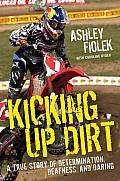 Kicking Up Dirt a true story of determination deafness & daring