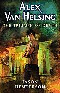 Alex Van Helsing #03: Alex Van Helsing: The Triumph Of Death by Jason Henderson