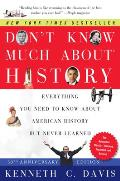 Dont Know Much About History Anniversary Edition Everything You Need to Know About American History but Never Learned